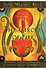 """The Circle of Fire: Inspiration and Guided Meditations for Living in Love and Happiness : (Formerly """"Prayers: A Communion With Our Creator"""") (A Toltec Wisdom Book) Kindle Edition"""
