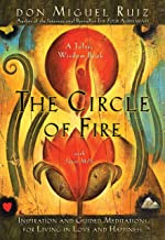 """The Circle of Fire: Inspiration and Guided Meditations for Living in Love and Happiness : (Formerly """"Prayers: A Communion With Our Creator"""") (A Toltec Wisdom Book)"""