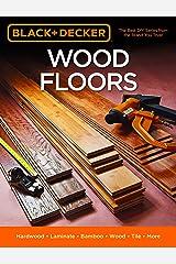 Black & Decker Wood Floors: Hardwood - Laminate - Bamboo - Wood Tile - and More Paperback