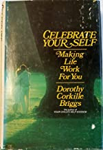 Celebrate Your Self: Making Life Work for You