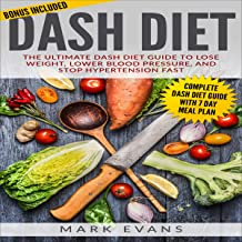 DASH Diet: The Ultimate DASH Diet Guide to Lose Weight, Lower Blood Pressure, and Stop Hypertension Fast: DASH Diet Series, Book 2