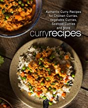 Curry Recipes: Authentic Curry Recipes for Chicken Curries, Vegetable Curries, Seafood Curries and More (2nd Edition) (English Edition)