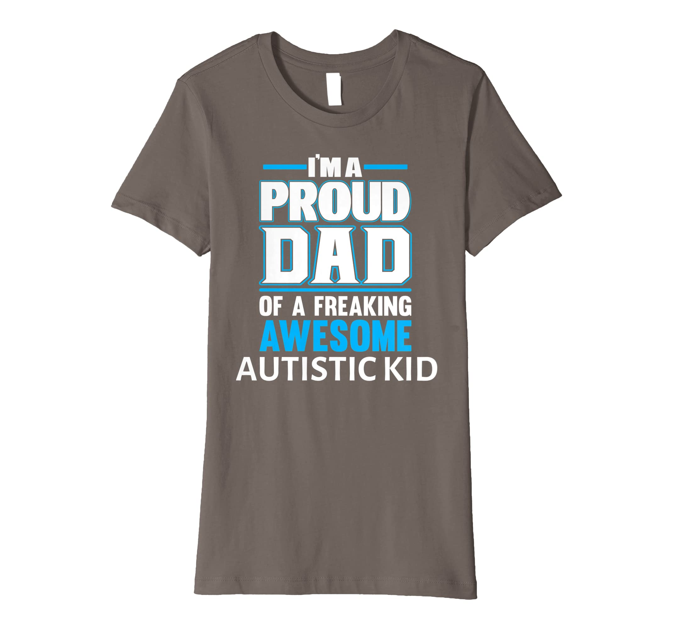 eae84eca Amazon.com: Im a proud dad of a freaking awesome Autistic Kid Premium T- Shirt: Clothing