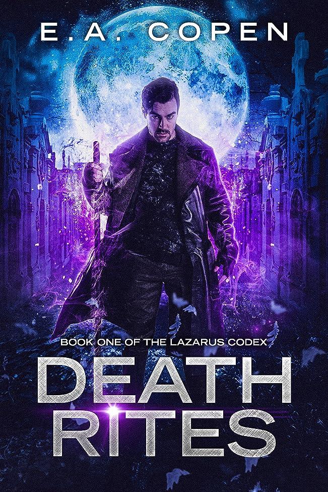 Death Rites: An Urban Fantasy Thriller (The Lazarus Codex Book 1)