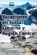 Vacaciones en Suiza: Lucerna y centro