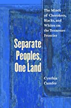Separate Peoples, One Land: The Minds of Cherokees, Blacks, and Whites on the Tennessee Frontier