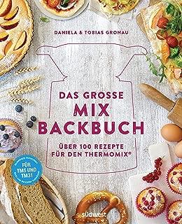 Das große Mix-Backbuch: Über 100 Rezepte für den Thermomix® - Für TM5 & TM31 (German Edition)