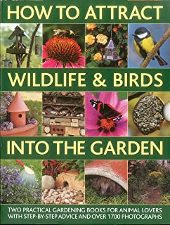 How to Attract Wildlife & Birds into the Garden: A Practical Gardener's Guide for Animal Lovers, Including Planting Advice...