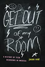 Get Out of My Room!: A History of Teen Bedrooms in America (English Edition)
