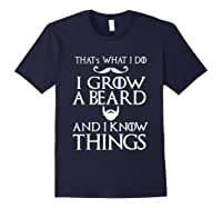 That's What I Do I Grow A Beard And I Know Things Shirts Navy