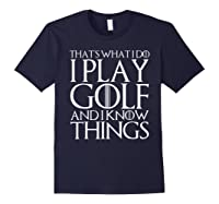That's What I Do I Play Golf And I Know Things T-shirt Navy