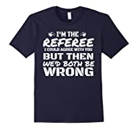 I\\\'m The Referee We\\\'d Both Be Wrong T-shirt Navy