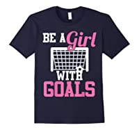Girls Soccer Be A Girl With Goals Soccer Player S Shirts Navy