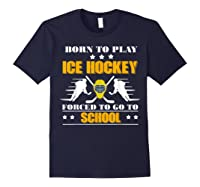 Born To Play Ice Hockey Forced To Go To School T-shirt Navy