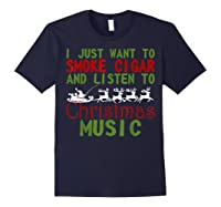 Just Want To Smoke Cigar Listen Christmas Music Shirts Navy