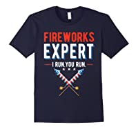 Fireworks Expert I Run You Run 4th Of July 4th Of July T-shirt Navy
