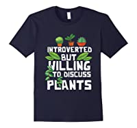Introverted But Willing To Discuss Plants Funny Gardening Shirts Navy