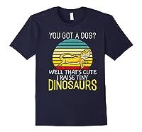 You Got A Dog? I Raise Tiny Dinosaurs Funny Bearded Dragon Premium T-shirt Navy