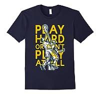 Basketball Play Hard Or Don't Play At All Baller N Gift Shirts Navy
