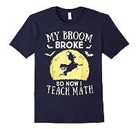 My Broom Broke So Now I Teach Math Tea Halloween Costume T-shirt Navy