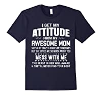 Get My Attitude From My Awesome Freakin Mom Loves Me Shirts Navy