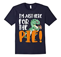 Thanksgiving I'm Just Here For The Pie, Dinosaur Funny Gift Shirts Navy