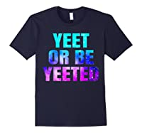 Yeet Or Be Yeeted Funny Dank Meme Cool Trending Saying Shirts Navy