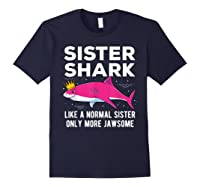 Sister Shark Like A Normal Sister Only More Jawsome Gift T-shirt Navy