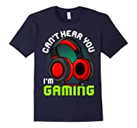 Can\\\'t Hear You I\\\'m Gaming Gamer Gamers Funny Saying T-shirt Navy