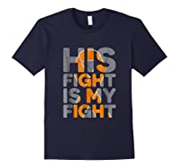 His Fight Is My Fight Multiple Sclerosis Support Tee, Ms Ts Shirts Navy