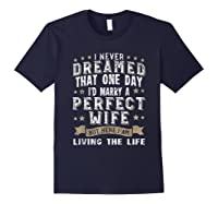 I Never Dreamed I\\\'d Marry A Perfect Wife T-shirt Funny Gift Navy