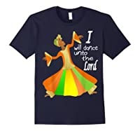Praise Dance, I Will Dance Unto The Lord Inspirational Shirts Navy