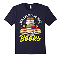 Yes, I Really Do Need All These Books Bookworm Reader T-shirt Navy