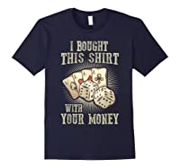 Bought This With Your Money For Poker Fans Shirts Navy
