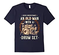 Never Underestimate An Old Man With A Drum Set Drummer Shirts Navy