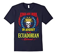 Kings Are Born In August With Ecuadorian Blood Shirts Navy