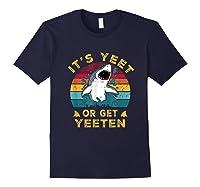 Shark Its Yeet Or Get Yeeten Shirts Navy