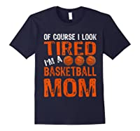 Basketball Player Mom Funny Mother Of Course I\\\'m Tired T-shirt Navy