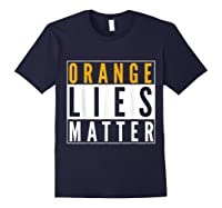 Orange Lies Matter Anti Trump Activist Protest Impeach T Shirt Navy