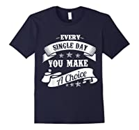 Every Single Day You Make A Choice Happy Self Empowert T Shirt Navy