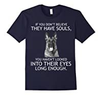 If You Don T Believe They Have Souls German Shepherd Tshirt Navy