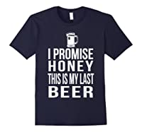 I Promise Honey This Is My Last Beer Tshirt Funny Beer Lover Navy
