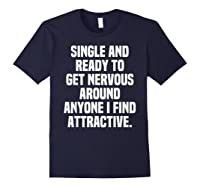 Single And Ready To Get Nervous Around Anyone I Attractive Shirts Navy