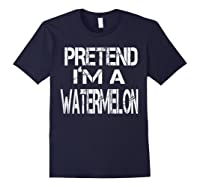 Pretend I'm A Watermelon Lazy Halloween Costume Shirts Navy
