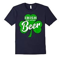 Irish You Were Beer T Shirt Saint Paddy S Day Shirt Navy