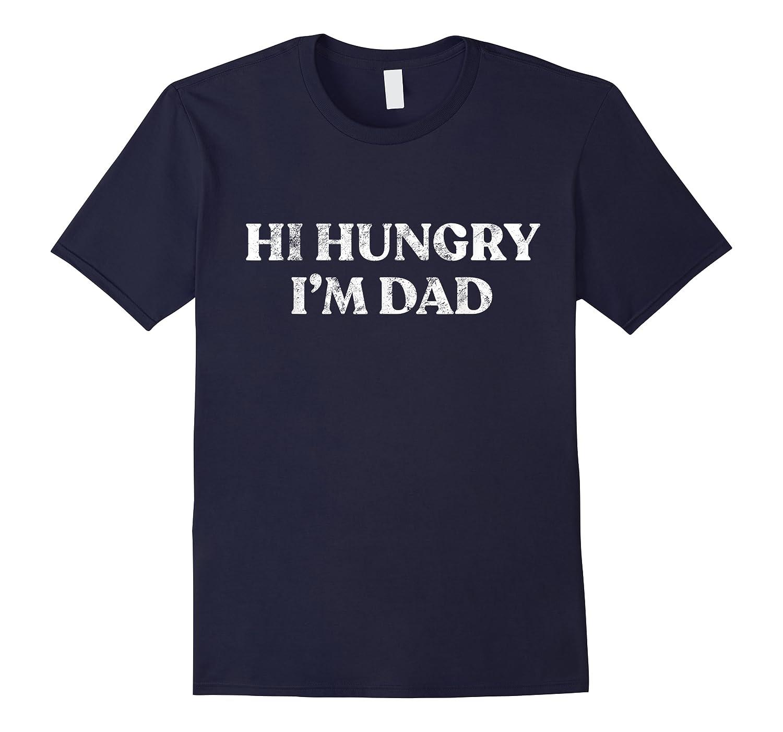 Single Dad T Shirt Hi Hungry I M Dad T Shirt Fathers Gift