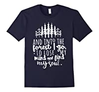 Into The Forest I Go To Lose My Mind And Find My Soul Shirt Navy