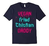 Vegan Fried Chicken Daddy Fun Wing Diner Quote T Shirt Navy
