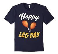 Happy Leg Day Turkey Thanksgiving Family Reunion Dinner Shirts Navy