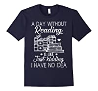Reader Book Lover Gift A Day Without Reading T Shirt Navy